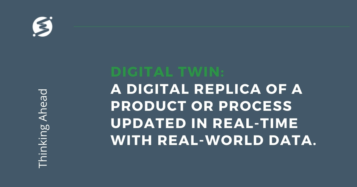 Digital Twin - a digital replica of a product or process updated in real-time with real-world data