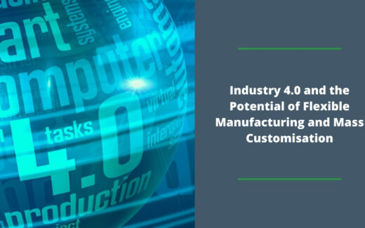 Industry 4.0 and the potential of flexible manufacturing and mass customisation