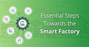 Essential Steps Towards the Smart Factory