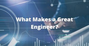 What Makes a Great Engineer